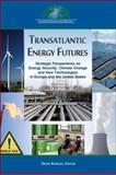 Transatlantic Energy Futures : Strategic Perspectives on Energy Security, Climate Change, and New Technologies in Europe and the United States, Aboltins, Reinis, 0984854401