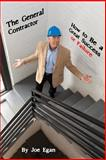 The General Contractor : How to Be a Great Success or Failure, Egan, Joe, 0985154403