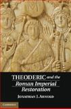 Theoderic and the Roman Imperial Restoration, Arnold, Jonathan J., 1107054400