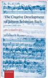 The Creative Development of Johann Sebastian Bach : Music to Delight the Spirit Volume 1: 1695-1717, Richard Jones, 0198164408