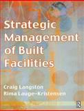 Strategic Management of Built Facilities, Langston, Craig and Lauge-Kristensen, Rima, 0750654406
