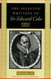 The Selected Writings and Speeches of Sir Edward Coke, Coke, Edward and Sheppard, Steve, 0865974403