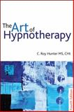 The Art of Hypnotherapy, Hunter, C. Roy, 1845904400