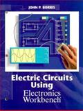Electric Circuits Using Electronic Workbench, Borris, John P., 0133494403