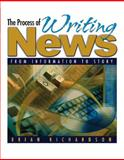 The Process of Writing News : From Information to Story, Richardson, Brian, 0205454402