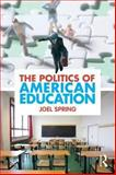 Politics of American Education, Spring, Joel, 0415884403