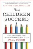 How Children Succeed, Paul Tough, 0544104404