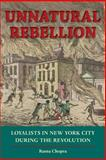 Unnatural Rebellion : Loyalists in New York City During the Revolution, Chopra, Ruma, 0813934400