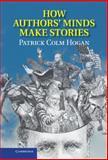 How Authors' Minds Make Stories, Hogan, Patrick Colm, 110703440X