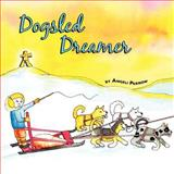 Dogsled Dreamer, Angeli Perrow, 1468014404