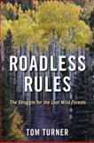 Roadless Rules : The Struggle for the Last Wild Forests, Turner, Tom and Earthjustice Staff, 1597264407