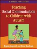 Teaching Social Communication to Children with Autism : A Manual for Parents, Ingersoll, Brooke and Dvortcsak, Anna, 1606234404