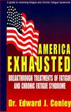 America Exhausted Vol. 1 : Breakthrough Treatments of Fatigue and Chronic Fatigue Syndrome, Conley, Edward J., 0965254402