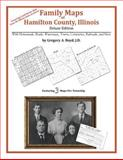 Family Maps of Hamilton County, Illinois, Deluxe Edition : With Homesteads, Roads, Waterways, Towns, Cemeteries, Railroads, and More, Boyd, Gregory A., 1420314408