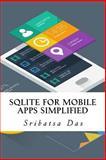 SQLite for Mobile Apps Simplified, Sribatsa Das, 150043440X