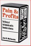 Pain and Profits : The History of the Headache and Its Remedies in America, McTavish, Jan R., 0813534402