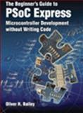 The Beginners Guide to using PSoC Express, Oliver H. Bailey, 097903440X