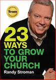 23 Ways to Grow Your Church : 23 Practical Ways to Improve Your Execution As a Church, Stroman, Randy, 0991504402