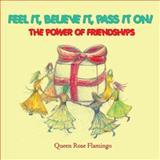 Feel it, Believe it, Pass it On!, Queen Rose Flamingo, 1432734407