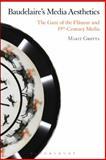 Baudelaire's Media Aesthetics : The Gaze of the Flâneur and 19th Century Media, Grøtta, Marit, 1628924403