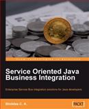Service Oriented Java Business Integration : Integrating solution for Java Developers, Christudas, Binildas A., 1847194400