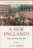 New England? : Peace and War, 1886-1918, Searle, G. R., 0199284407