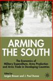 Arming the South : The Economics of Military Expenditure, Arms Production and Arms Trade in Developing Countries, Dunne, Paul J., 0333754409