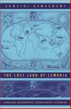 Lost Land of Lemuria : Fabulous Geographies, Catastrophic Histories, Ramaswamy, Sumathi, 0520244400