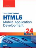 Sams Teach Yourself HTML5 Mobile Application Development in 24 Hours, Jennifer Kyrnin, 0672334402
