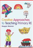 Creative Approaches to Teaching Primary RE, Webster, Maggie, 1408204401