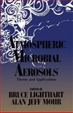 Atmospheric Microbial Aerosols : Theory and Applications, Lighthart, Bruce and Mohr, Alan Jeff, 146846440X