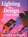 Lighting by Design : A Technical Guide, Fitt, Brian and Thornley, Joe, 0240514408