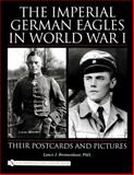 The Imperial German Eagles in World War I, Lance J. Bronnenkant, 0764324403