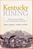 Kentucky Rising : Democracy, Slavery, and Culture from the Early Republic to the Civil War, Ramage, James A. and Watkins, Andrea S., 0813134404