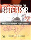 Hospital Preparation for Bioterror : A Medical and Biomedical Systems Approach, McIsaac, Joseph H., 0120884402