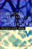 Diagnosis and Treatment of Substance-Related Disorders : The DECLARE Model, Taylor, Purcell, 0205404405