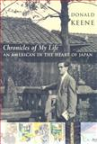 Chronicles of My Life : An American in the Heart of Japan, Keene, Donald, 0231144407
