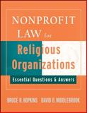 Nonprofit Law for Religious Organizations : Essential Questions and Answers, Hopkins, Bruce R. and Middlebrook, David O., 0470114401