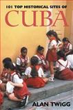 101 Top Historical Sites of Cuba, Alan Twigg, 0888784406