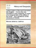 Justin's History of the World Translated into English and to This New Translation Is Also Subjoined, an Exact Chronological Table of the Affairs, Marcus Junianus Justinus, 1140964402