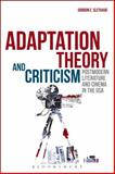 Adaptation Theory and Criticism : Postmodern Literature and Cinema in the USA, Slethaug, Gordon E., 1623564409