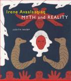 Irene Avaalaaqiaq : Myth and Reality, Nasby, Judith, 0773524401