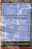 European Metals in Native Hands : Rethinking Technological Change, 1640-1683, Ehrhardt, Kathleen L., 0817314407