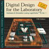 Digital Design for the Laboratory : Hardware and Simulation Using LogicWorks 5, Tylavsky, Daniel, 0966294408