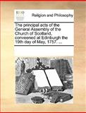 The Principal Acts of the General Assembly of the Church of Scotland, Conveened at Edinburgh the 19th Day of May 1757, See Notes Multiple Contributors, 1170344402