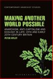 Making Another World Possible : Anarchism, Anti-Capitalism and Ecology in Late 19th and Early 20th Century Britain, Ryley, Peter, 144115440X
