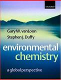 Environmental Chemistry : A Global Perspective, Van Loon, Gary W. and Duffy, Stephen J., 0198564406