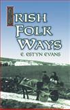 Irish Folk Ways, E. Estyn Evans, 048641440X