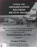 Inside the Assassination Records Review Board, Volume I (1 Of 5), Douglas P. Horne, 0984314407