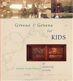 Greene and Greene for Kids, Kathleen Thorne-Thomsen, 1586854402